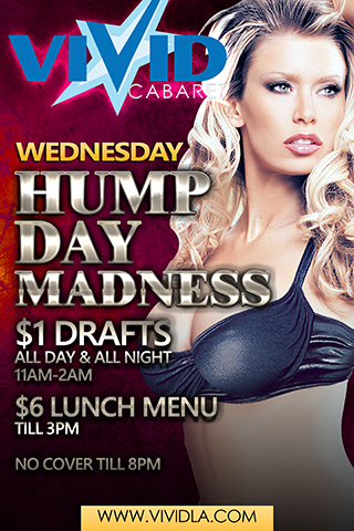 Wednesday Hump Day Madness - $1 Drafts All Day & All Night 11AM-2AM $6 Lunch Menu Till 3PM No Cover Till 8PM
