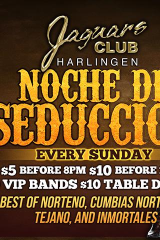 Noche de Seduccion - Noche de Seduccion  $5 Before 8 pm $10 Before 10 pm  $10 VIP Bands $10 Table Dances  Free Margaritas For Ladies