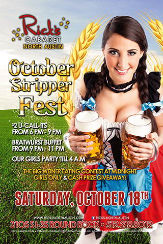 october stripper fest (german theme party) saturday october 18th $2 u call it drinks 6pm - 9pm bratwurst buffet 9pm - 11pm the big weiner eating contest at midnight - girls only - cash prize give away our girls party til 4am!