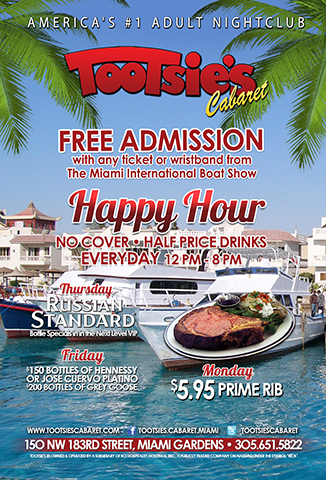 Miami International Boat Show - Free admission to America's #1 Adult Nightclub with any ticket or wristband from the Miami International Boat Show.   Happy Hour Everyday 12noon-8pm no cover & 1/2 price drinks.  Thursday-Russian Standard bottle specials in the Next Level VIP; Friday-$200 liters of Grey Goose or $150 Hennessy or Jose Cuervo Platino; Monday-$5.95 Prime Rib Special