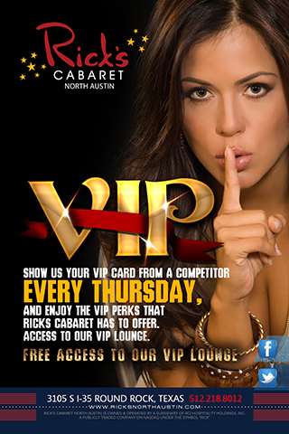 VIP Thursdays We Honor VIP cards from our Competitors Enjoy the perks of VIP treatment at Ricks Cabaret From 7pm until Close