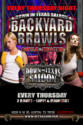 Backyard Brawls - Backyard Brawls - Bouts start at 10pm & Midnight.......OutsStarting Thursday May 28th ide on our newly designed patio, its bigger & better than before!!  Every Thursday - Girls will face off in a cage, to find out who is the toughest chick in town!