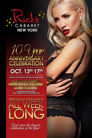 Rick's Cabaret New York City 10-Year Anniversary Celebration - Rick's Cabaret New York City 10-Year Anniversary Celebration October 13th - 17th. Celebrate 10 Years of being NYC's #1 Gentlemen's Club. Enjoy Specials and Giveaways All Week Long.