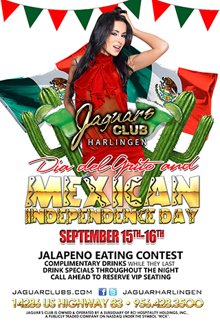 Dia del Grito & Mexican Independence Day - Jaguars Harlingen Presents  Dia del Grito & Mexican Independence Day – September 15 & 16  Come Celebrate Dia del Grito & Mexican Independence Day with us here at Jaguars Harlingen. Complementary Drinks (while they last) Jalapeno Eating Contest!!! Drink Specials throughout the night. Call ahead to reserve VIP Seating