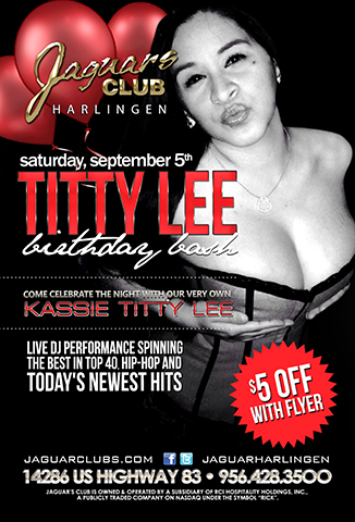 Titty Lee Birthday Bash - Jaguars Harlingen Presents: Titty Lee Birthday Bash Come Celebrate the night with our very own Kassie (Titty) Lee Enjoy a Live Dj Performance playing nothing but the best in Top 40, Hip-Hop and Today's Newest Hits.  Receive $5 off when you show this flyer!