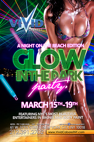 Glow in the dark party(A night on the beach edition) - For the first time ever Vivid Cabaret brings you a beach party at night! This neon enhanced theme will combine a spring break beach party style atmosphere with visually intriguing glow in the dark ambiance. Come and check out a bunch of beautiful ladies in bikinis and body paint, with tons of drink specials and a party to remember!