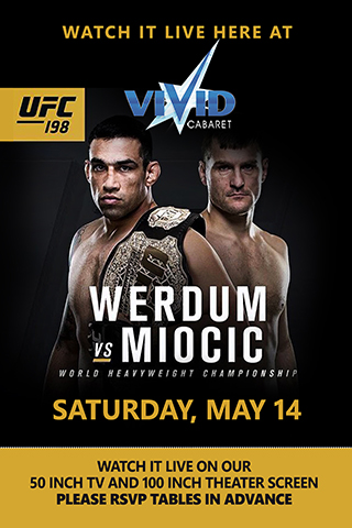 UFC 198 Werdum vs Miocic - Come and join us at Vivid Cabaret for another live PPV Saturday Title bout match-up as Frabicio Werdum goes head-to-head with Stipe Miocic. There will not be a bad seat in the house as we will be showing this event live on our 50 inch plasma screens and our two 100 inch theater screen displays located on each floor. Come and watch this event to remember, surround yourself with beautiful ladies and enjoy some of the hottest entertainment NYC has to offer. Please reserve tables in advance.