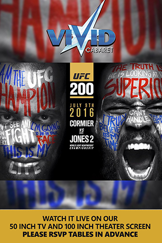 UFC 200 Cormier vs Jones - Come and watch the rematch that everyone has been waiting for at the hottest gentleman's club in NYC. There will not be a bad seat in the house as we will be showing this event live on our 50 inch plasma screens and our two 100 inch theater screen displays located on each floor. This is an event you do not want to miss!