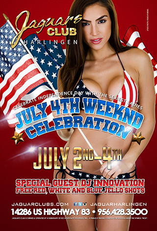 July 4th Weekend Celebration - Jaguars Harlingen Presents: July 4th Weekend Celebration! Come Celebrate your Independence on the 2nd, 3rd, and 4th!!! Free complimentary Red, white and blue Jello Shots Special Guest DJ Innovation   $5 off with this flyer