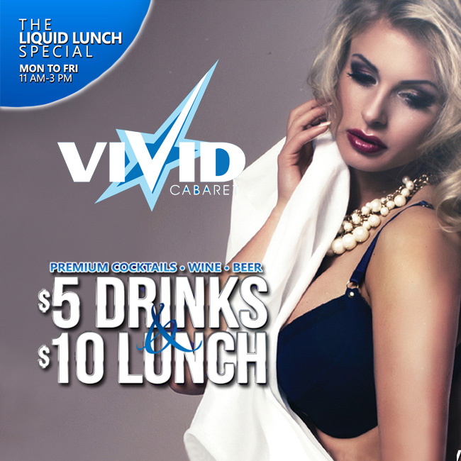 The Liquid Lunch Special - Join us Monday-Friday from 11am-3pm for our $5 drinks & $10 Lunch special. If you are taking a lunch break or simply just in the neighborhood doing some day drinking this is one hot midtown deal that you shouldn't let pass by! $5 drinks include premium liquor cocktails, beers, and wine. Come enjoy this amazing deal while you are surrounded with the hottest ladies and sexiest performances in NYC!