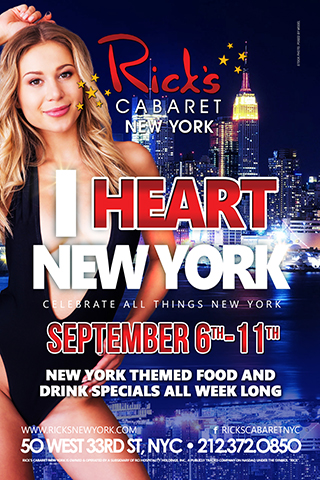 I Heart NY - Celebrate All Things New York at Rick's Cabaret. Tuesday, September 6th - 11th. 