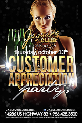 Customer Appreciation Party - Customer Appreciation Day here at Jaguars Harlingen  $10 Cover until midnight! Free Complimentary Beer and Stadium Buffet $10 VIP Wristbands all night Free prizes and give aways