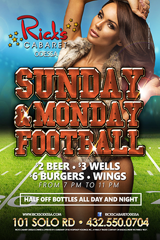 Super Sunday and MNF Madness - Join us every week of the NFL Season at Rick's Cabaret Odessa and cheer on your favorite team for our Super Sunday and MNF Madness!!$2 beer and $3 wells 7pm-11pm, $6 wings and burgers  7pm-11pm,1/2 priced bottles all day and night
