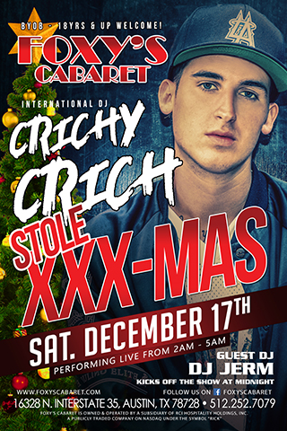 DJ Crichy Crinch - Saturday December 17th International DJ CRICHY CRINCH Performing Live at FOXY'S CABARET - North Austin's ALL Nude after hours club!  DJ GERM kicks off the show at midnight   BYOB - 18yrs & up welcome!  OUR GIRLS PARTY UNTIL 5AM!
