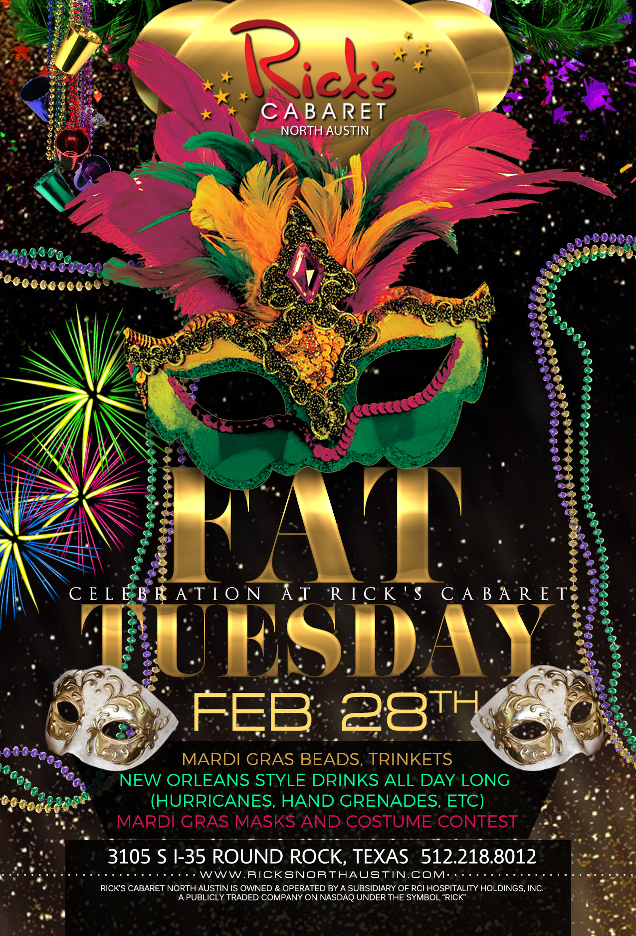 Fat Tuesday celebration at Rick's Cabaret -Mardi Gras beads, trinkets -New Orleans style drinks all day long (Hurricanes, Hand Grenades, etc) - Mardi Gras masks and costume contest