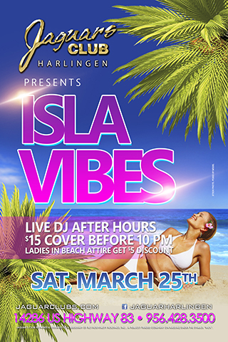 Jaguars Harlingen Isla Vibes Party - Jaguars Harlingen Presents Isla Vibes Beach Attire is a must. March 25, 2017  $15 Cover Before 10pm Ladies in Beach Attire get $5 discount