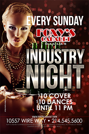 Industry Night! - Join us at the all new Foxy's Cabaret on Sunday nights for $10 cover and $10 dances until 10pm! 18+ BYOB Full Nude!