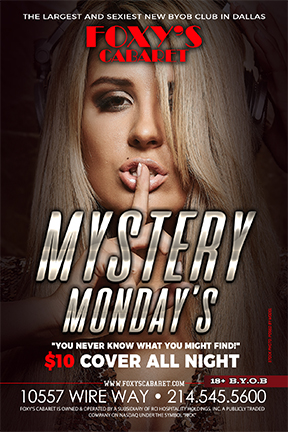 Mystery Mondays! - Join us at the all new Foxy's Cabaret for Mystery Mondays! You never know what you will find! $10 cover all night long! 18+ BYOB Full Nude