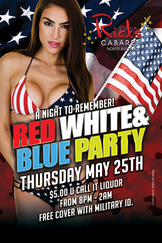Thursday May 25th Ricks Red White & Blue Party! A NIGHT to REMEMBER! $5.00 U CALL IT LIQUOR from 8pm - 2am FREE cover with military ID.