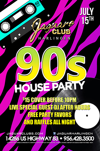 90's House House - Jaguars Harlingen Presents 90's House Party July 15, 2017 We are taking it back!! $15 Cover Before 10pm Live special Guest Dj After Hours Free Party Favors and Raffles All Night