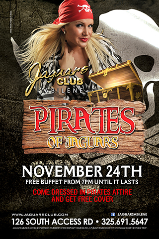 PIRATES OF JAGUARS - PIRATES OF JAGUARS  COME JOIN US FOR OUR PIRATES OF JAGUARS THEME PARTY NOV 24TH.COME DRESSED IN PIRATES ATTIRE AND GET FREE COVER. FREE BUFFET FROM 7PM UNTIL IT LASTS .