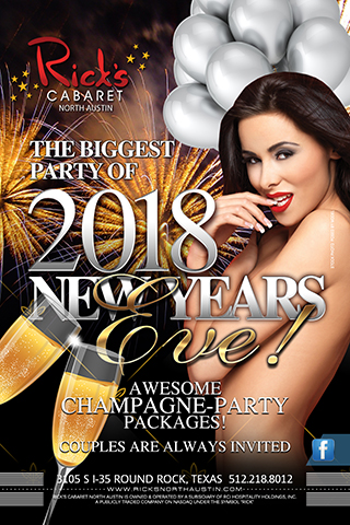 THE BIGGEST PARTY OF 2018        New Years Eve!    Sunday December 31st  Awesome CHAMPAGNE-PARTY Packages!       Couples are always invited  Bring in the NEW YEAR with the Gorgeous Girls of Ricks Austin
