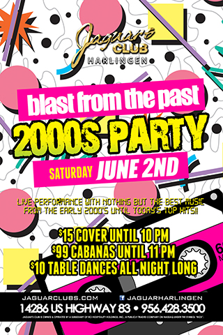 Blast From The Past- 2000's Party - Jaguars Club Harlingen Presents: Blast from the Past-2000's Party.  Live Performance with nothing but the best music from the early 2000's until today's top hits!! $15 Cover until 10pm $99 Cabanas until 11pm $10 Table Dances all night long