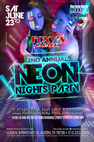 Foxys Neon Nights 2 - Foxys Cabaret presents Neon Nights 2. Come join us as the Foxys staff gets LIT up in neon glow colors. Featuring DJ's Mixxula the party starter from 12am till 2am then keeping the party rolling from 2 till 5am DJ Mike Rodgers. Sections and seating fill up fast make sure to get here early.