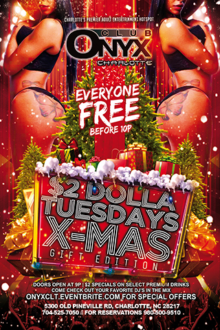 $2 Tuesday X-Mas Gift Edition - Dec. 25th $2 Tuesday Christmas Gift Edition Free B4 10pm Onyxclt.Eventbrite.com for special offers