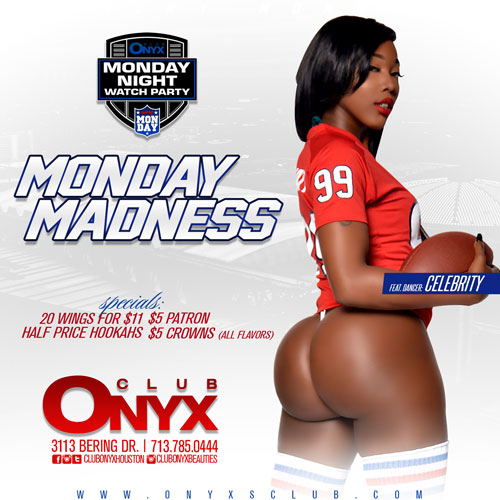Monday Madness - Come and join us for the all new Monday Madness where we will be featuring $5 Patrons and $5 Crowns ( all flavors ). We will also have 20 wings for $11. Come and see all of our ClubOnyxBeauties. Hookahs, full kitchen, and valet parking are available.