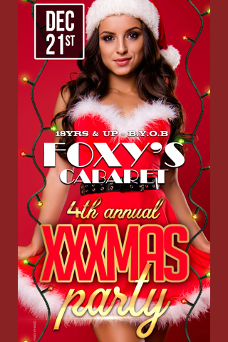 Foxys 4th Annual XXXmas Party - Come Join the ultra sexy Foxys staff as we celebrate our 4th annual XXX mas party in style. Plenty of hot entertainers to